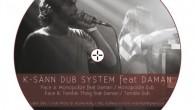 Il y a des EP numériques qui mériteraient vraiment d'avoir leur galette. Monopolizede K-Sänn Dub System feat. Daman en fait partie! Un petit décryptage de cette bombe sortie sur ODG […]